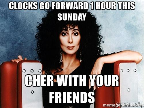 cher-clocks-go-forward-1-hour-this-sunday-cher-with-your-friends